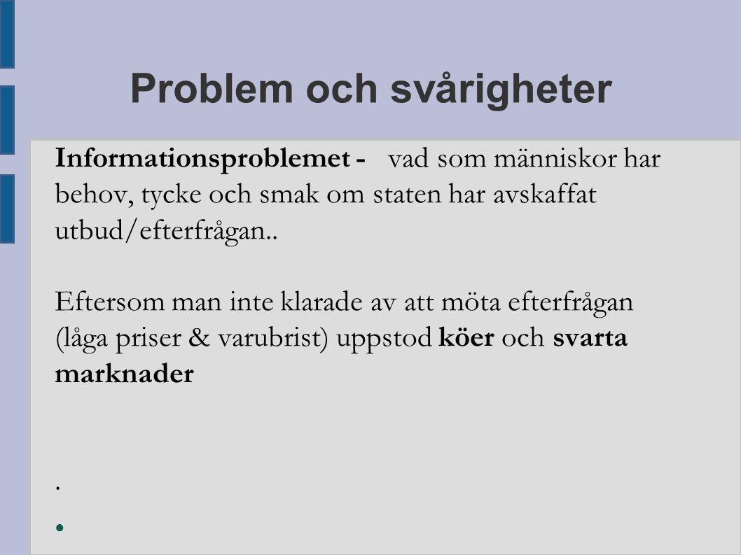 Problem och svårigheter Informationsproblemet - vad som människor har behov, tycke och smak om staten har avskaffat utbud/efterfrågan.. Eftersom man i