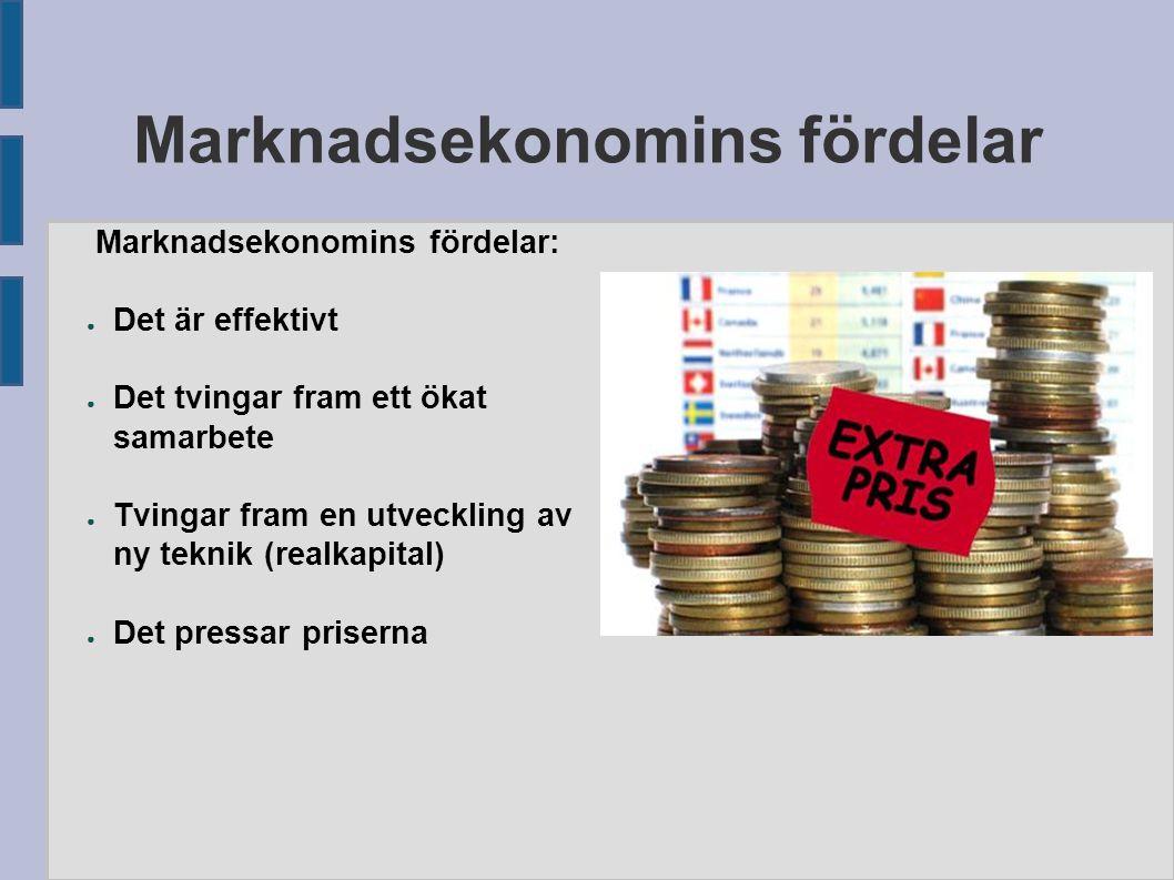 Marknadsekonomins fördelar Marknadsekonomins fördelar: ● Det är effektivt ● Det tvingar fram ett ökat samarbete ● Tvingar fram en utveckling av ny tek