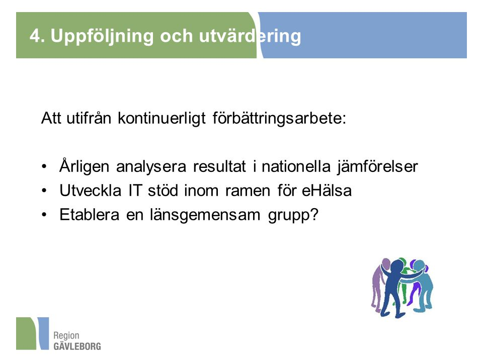 4. Uppföljning och utvärdering Att utifrån kontinuerligt förbättringsarbete: Årligen analysera resultat i nationella jämförelser Utveckla IT stöd inom