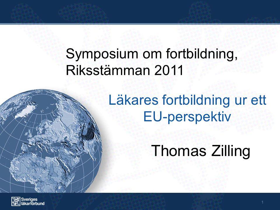 1 Thomas Zilling Läkares fortbildning ur ett EU-perspektiv Symposium om fortbildning, Riksstämman 2011