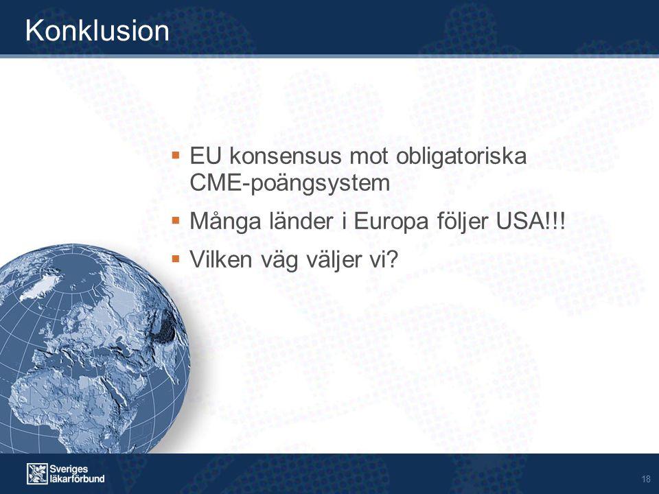 18 Konklusion  EU konsensus mot obligatoriska CME-poängsystem  Många länder i Europa följer USA!!!  Vilken väg väljer vi?