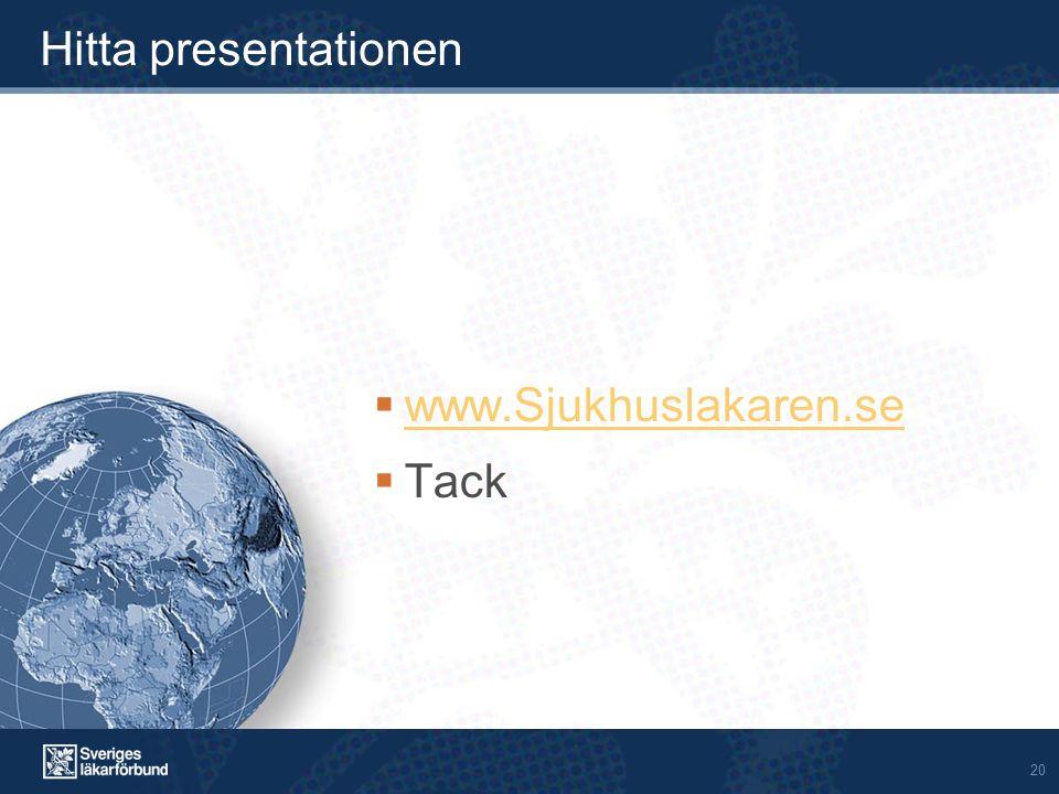 20 Hitta presentationen  www.Sjukhuslakaren.se www.Sjukhuslakaren.se  Tack