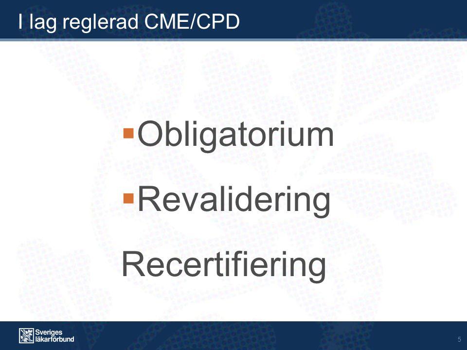 5 I lag reglerad CME/CPD  Obligatorium  Revalidering Recertifiering