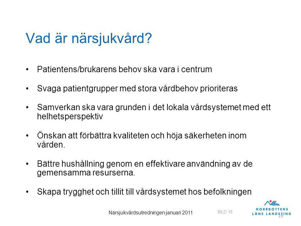 BILD 19 Närsjukvårdsutredningen januari 2011 19 Vad är närsjukvård.