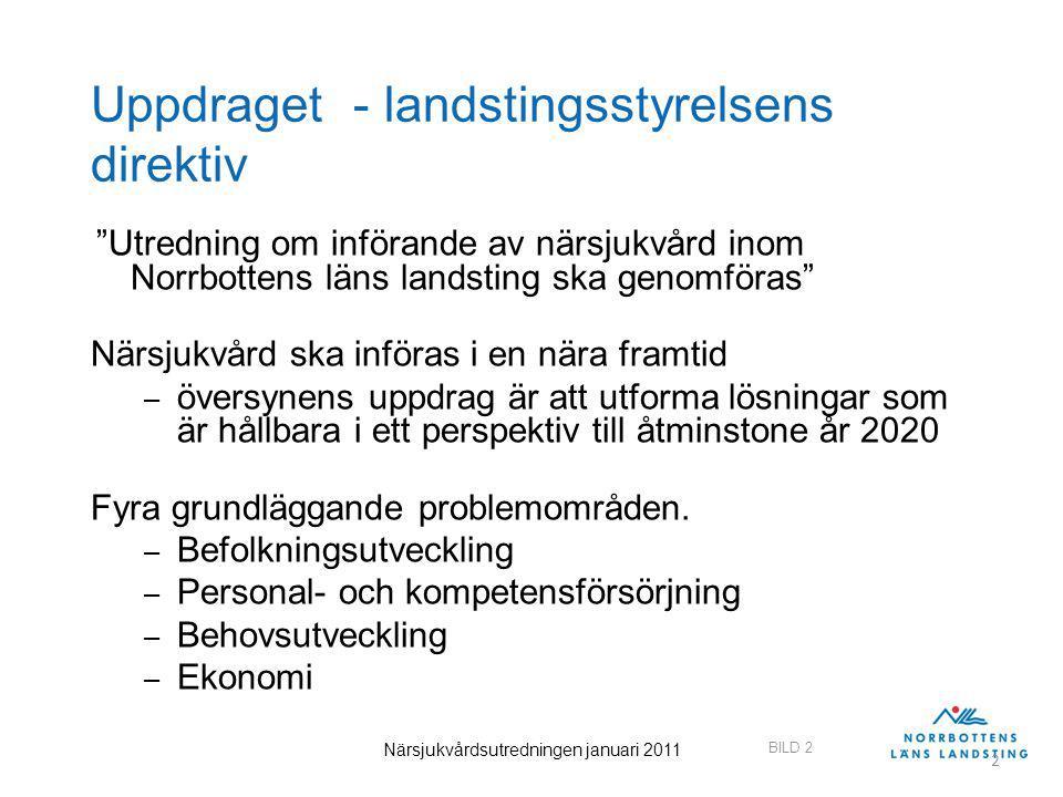 """BILD 2 Närsjukvårdsutredningen januari 2011 2 Uppdraget - landstingsstyrelsens direktiv """"Utredning om införande av närsjukvård inom Norrbottens läns l"""