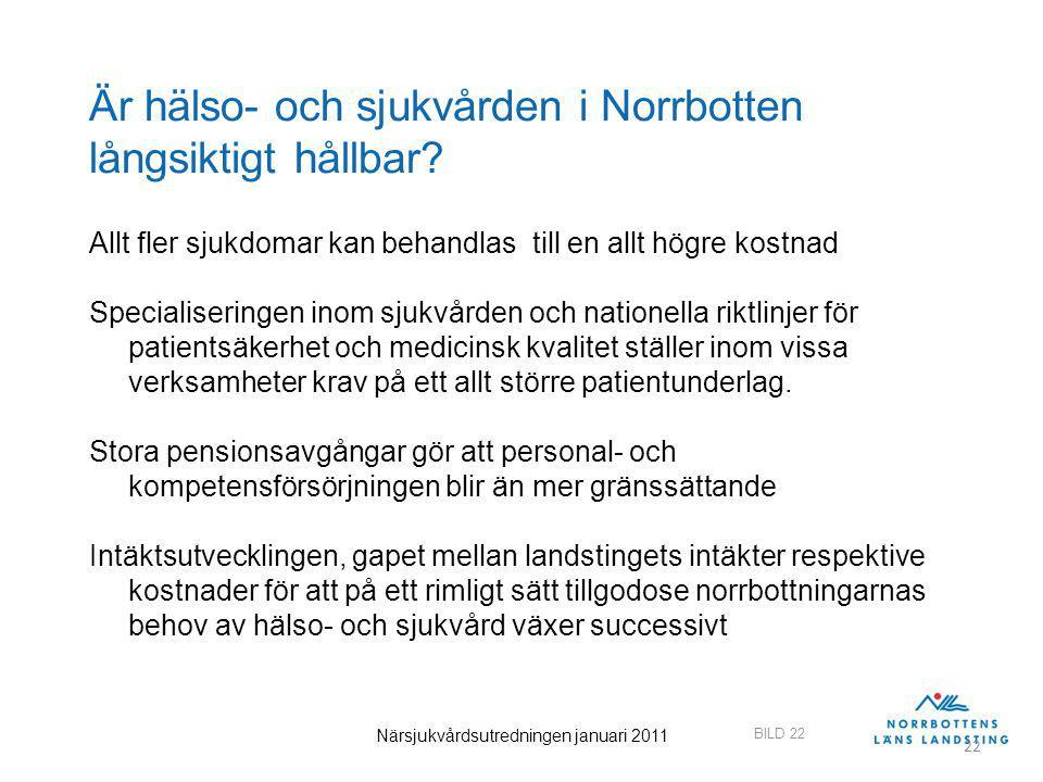BILD 22 Närsjukvårdsutredningen januari 2011 22 Är hälso- och sjukvården i Norrbotten långsiktigt hållbar? Allt fler sjukdomar kan behandlas till en a