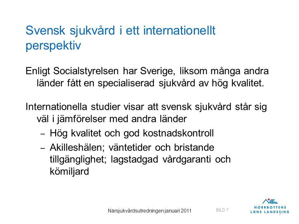 BILD 7 Närsjukvårdsutredningen januari 2011 7 Svensk sjukvård i ett internationellt perspektiv Enligt Socialstyrelsen har Sverige, liksom många andra länder fått en specialiserad sjukvård av hög kvalitet.