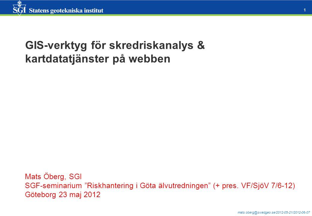 """mats.oberg@swedgeo.se/2012-05-21/2012-06-07 1 GIS-verktyg för skredriskanalys & kartdatatjänster på webben Mats Öberg, SGI SGF-seminarium """"Riskhanteri"""
