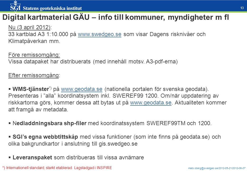 mats.oberg@swedgeo.se/2012-05-21/2012-06-07 13 Nu (3 april 2012): 33 kartblad A3 1:10.000 på www.swedgeo.se som visar Dagens risknivåer och Klimatpåverkan mm.www.swedgeo.se Före remissomgång: Vissa datapaket har distribuerats (med innehåll motsv.