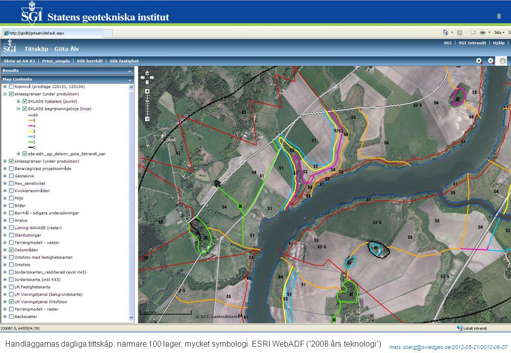 "mats.oberg@swedgeo.se/2012-05-21/2012-06-07 8 Handläggarnas dagliga tittskåp, närmare 100 lager, mycket symbologi. ESRI WebADF (""2008 års teknologi"")"