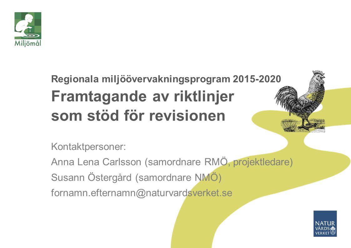 Regionala miljöövervakningsprogram 2015-2020 Framtagande av riktlinjer som stöd för revisionen Kontaktpersoner: Anna Lena Carlsson (samordnare RMÖ, pr
