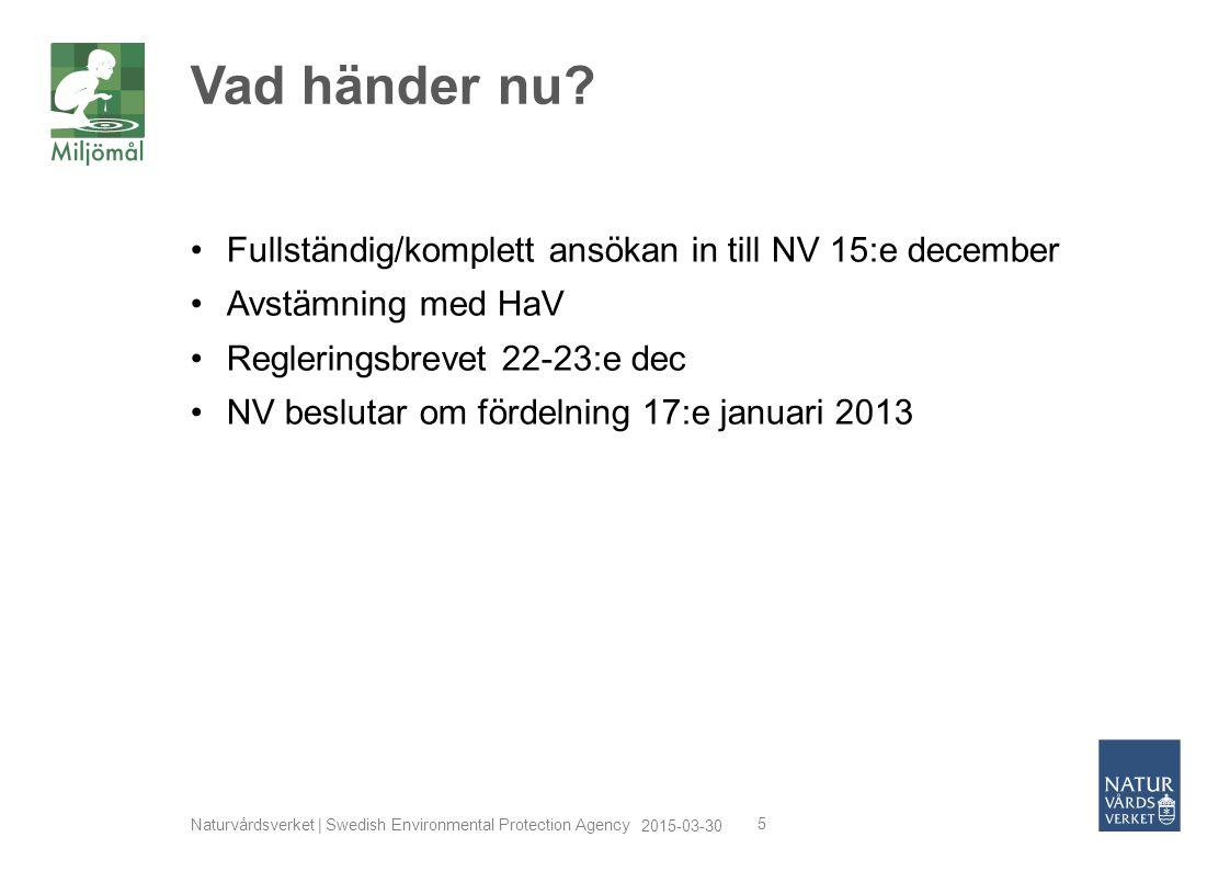 2015-03-30 Naturvårdsverket | Swedish Environmental Protection Agency 5 Fullständig/komplett ansökan in till NV 15:e december Avstämning med HaV Regle
