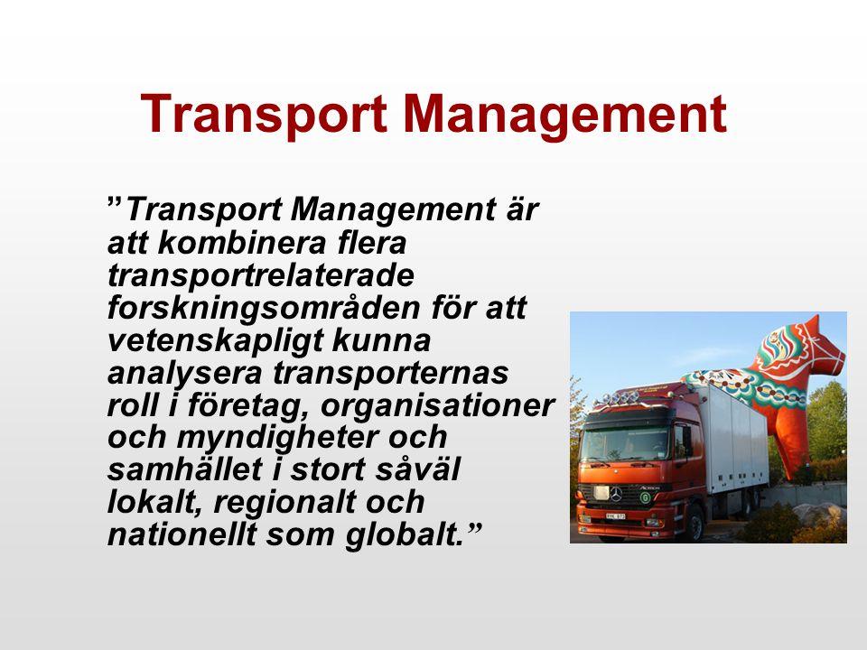 Transport Management Ska tillgodose behovet av kompetens inom transportområdet avseende - Taktisk verksamhet och intern organisation - Strategiska beslut - Transporternas roll i samhället och för miljön