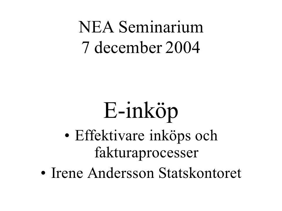 NEA Seminarium 7 december 2004 E-inköp Effektivare inköps och fakturaprocesser Irene Andersson Statskontoret