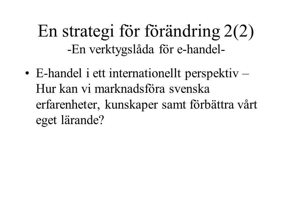 En strategi för förändring 2(2) -En verktygslåda för e-handel- E-handel i ett internationellt perspektiv – Hur kan vi marknadsföra svenska erfarenhete