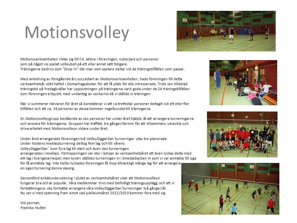 Motionsvolley Motionsverksamheten riktar sig till f.d. aktiva i föreningen, nybörjare och personer som på något vis spelat volleyboll på ett eller ann