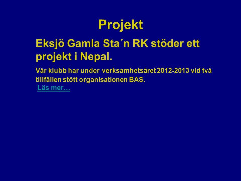 Projekt Eksjö Gamla Sta´n RK stöder ett projekt i Nepal. Vår klubb har under verksamhetsåret 2012-2013 vid två tillfällen stött organisationen BAS. Lä