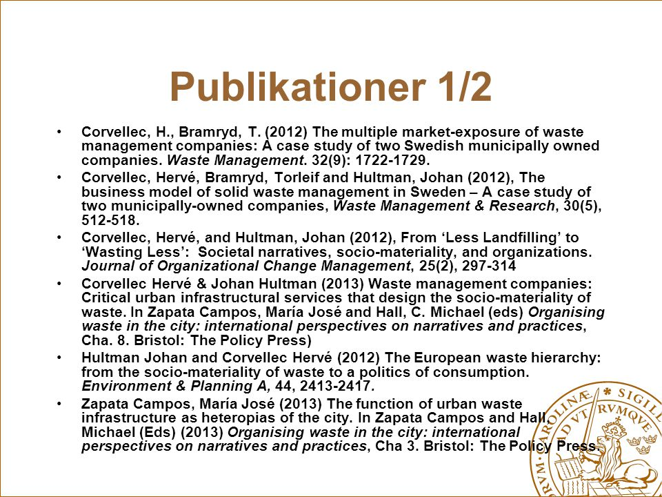 Publikationer 1/2 Corvellec, H., Bramryd, T. (2012) The multiple market-exposure of waste management companies: A case study of two Swedish municipall