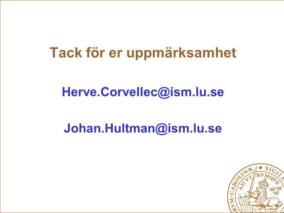 Tack för er uppmärksamhet Herve.Corvellec@ism.lu.se Johan.Hultman@ism.lu.se