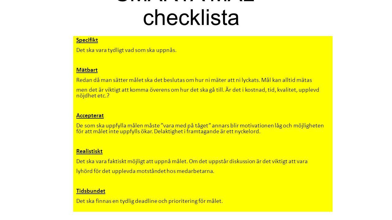 SMARTA MÅL - checklista Specifikt Det ska vara tydligt vad som ska uppnås. Mätbart Redan då man sätter målet ska det beslutas om hur ni mäter att ni l