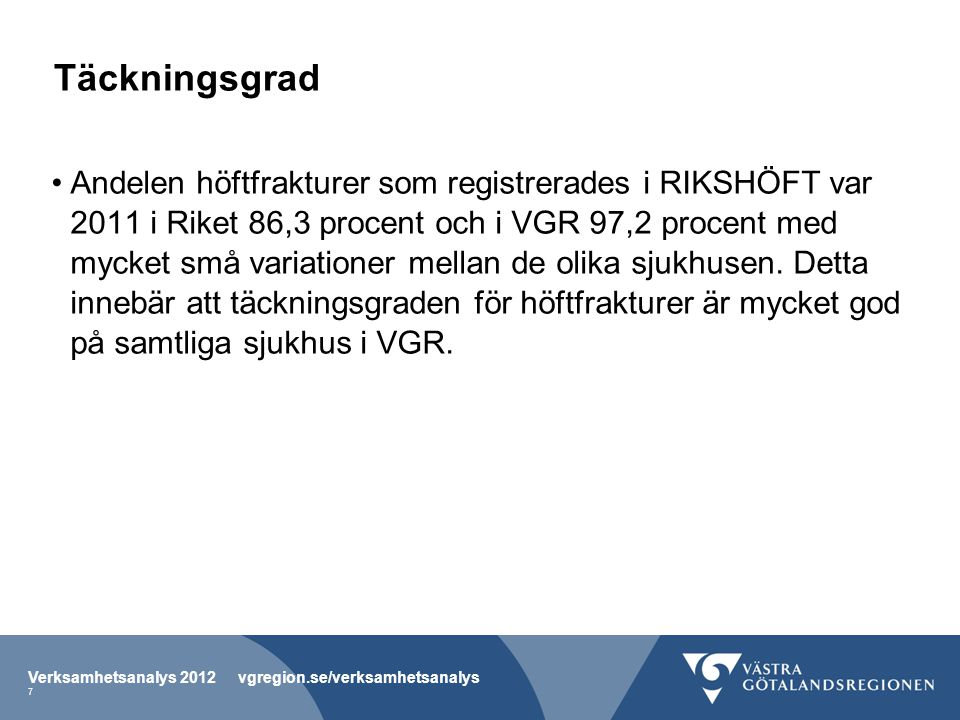 Täckningsgrad Andelen höftfrakturer som registrerades i RIKSHÖFT var 2011 i Riket 86,3 procent och i VGR 97,2 procent med mycket små variationer mellan de olika sjukhusen.