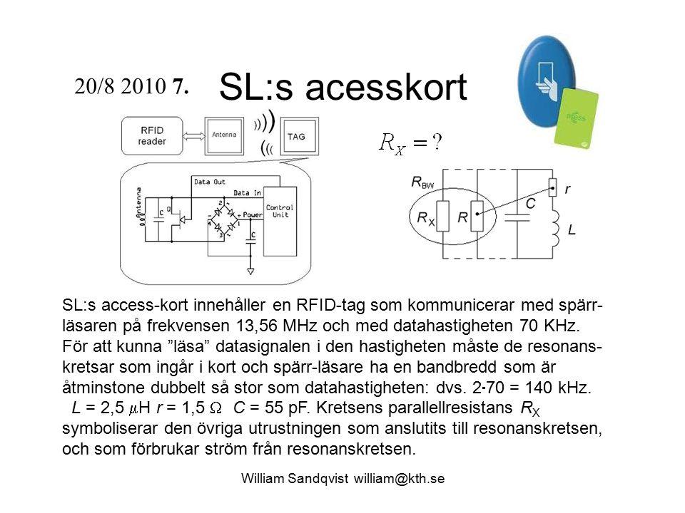 SL:s acesskort SL:s access-kort innehåller en RFID-tag som kommunicerar med spärr- läsaren på frekvensen 13,56 MHz och med datahastigheten 70 KHz. För