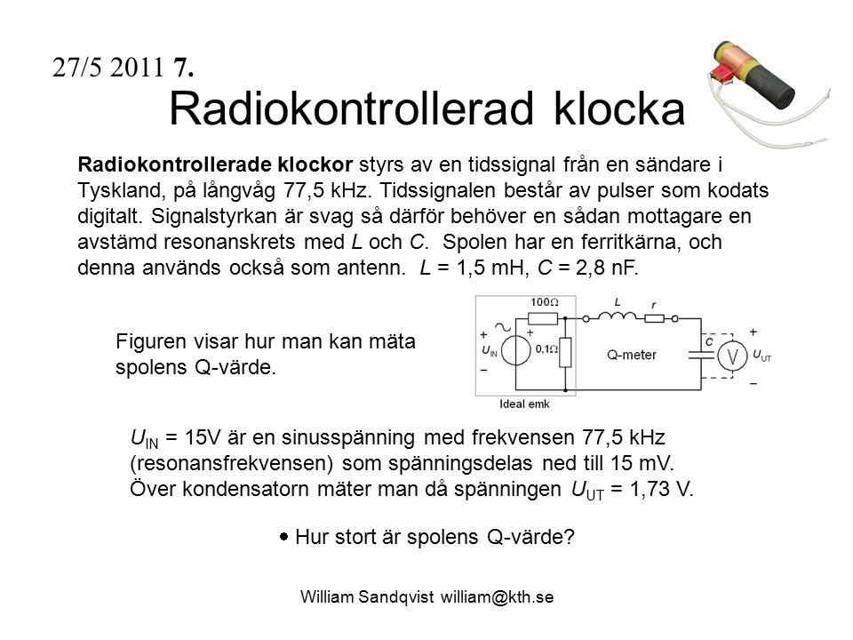 Radiokontrollerad klocka Radiokontrollerade klockor styrs av en tidssignal från en sändare i Tyskland, på långvåg 77,5 kHz. Tidssignalen består av pul