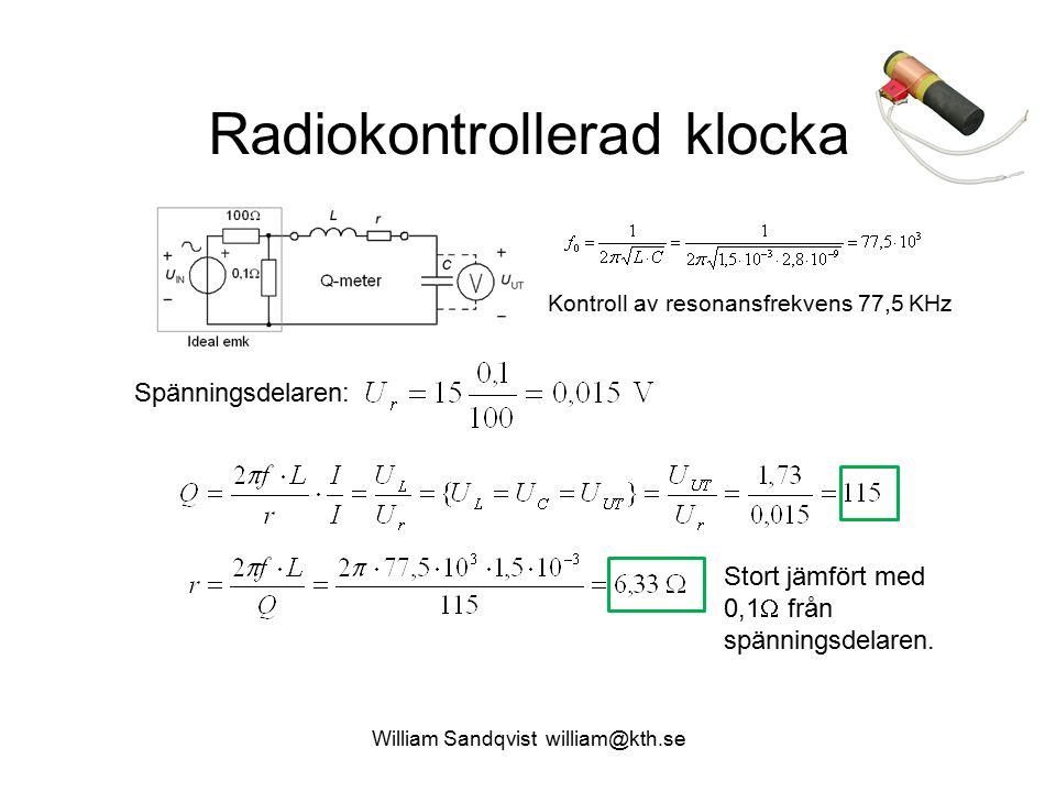 William Sandqvist william@kth.se Radiokontrollerad klocka Kontroll av resonansfrekvens 77,5 KHz Stort jämfört med 0,1  från spänningsdelaren. Spännin