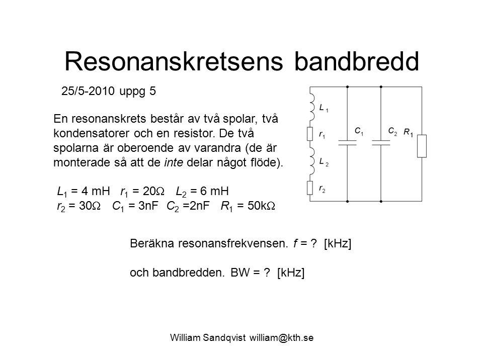 Resonanskretsens bandbredd 25/5-2010 uppg 5 En resonanskrets består av två spolar, två kondensatorer och en resistor. De två spolarna är oberoende av
