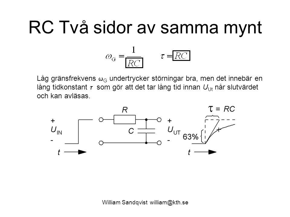 William Sandqvist william@kth.se RC Två sidor av samma mynt Låg gränsfrekvens  G undertrycker störningar bra, men det innebär en lång tidkonstant  s
