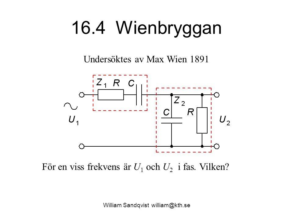 16.4 Wienbryggan Undersöktes av Max Wien 1891 För en viss frekvens är U 1 och U 2 i fas. Vilken?