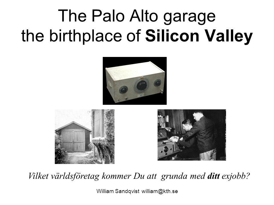William Sandqvist william@kth.se The Palo Alto garage the birthplace of Silicon Valley Vilket världsföretag kommer Du att grunda med ditt exjobb?