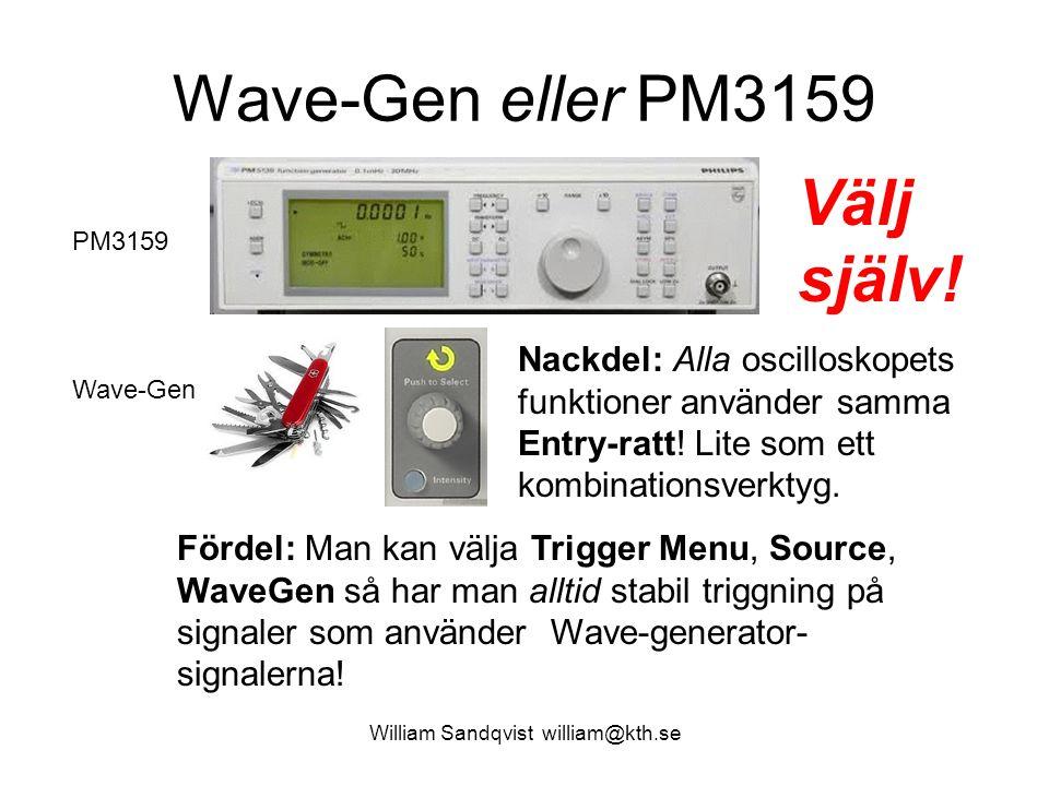 Wave-Gen eller PM3159 William Sandqvist william@kth.se Fördel: Man kan välja Trigger Menu, Source, WaveGen så har man alltid stabil triggning på signa