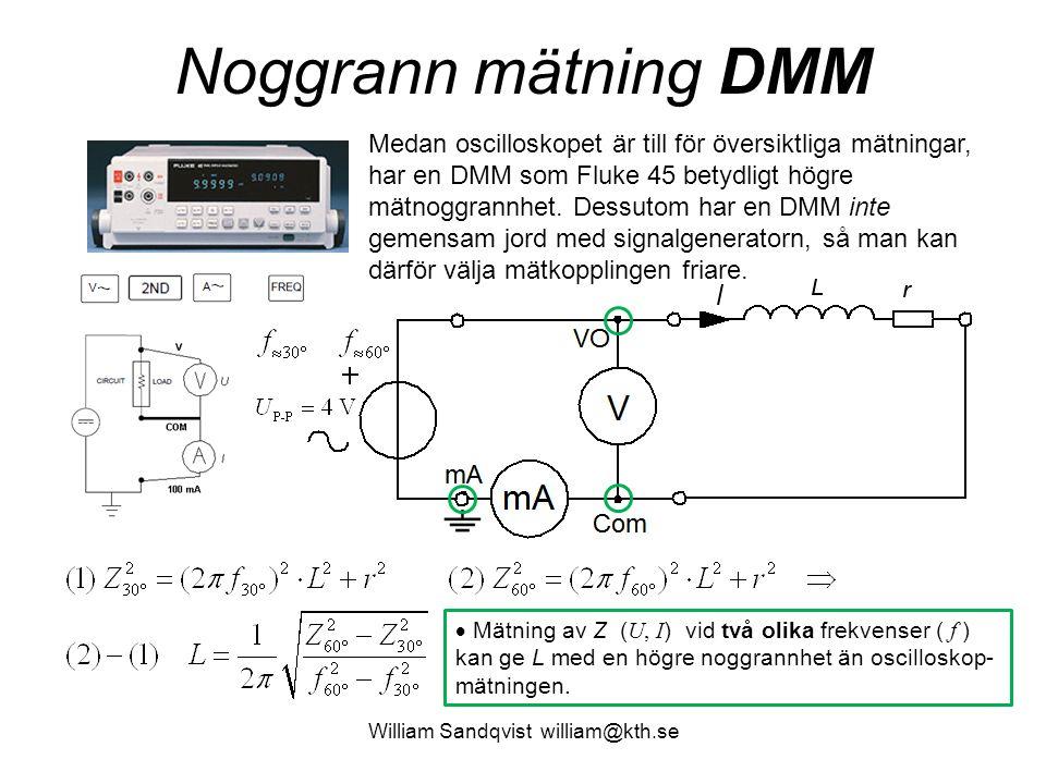William Sandqvist william@kth.se Noggrann mätning DMM Medan oscilloskopet är till för översiktliga mätningar, har en DMM som Fluke 45 betydligt högre