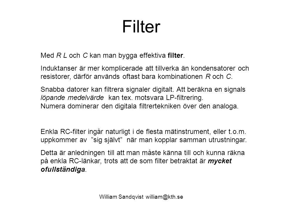 William Sandqvist william@kth.se Filter Med R L och C kan man bygga effektiva filter. Induktanser är mer komplicerade att tillverka än kondensatorer o