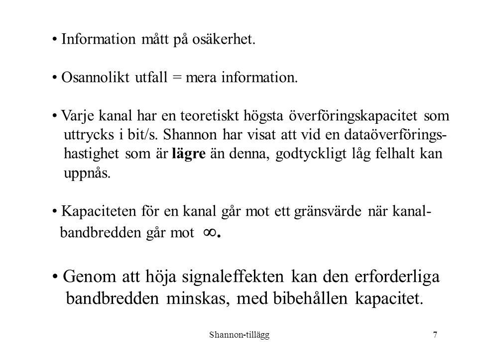 Shannon-tillägg7 Information mått på osäkerhet. Osannolikt utfall = mera information.