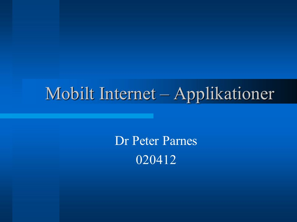 Mobilt Internet – Applikationer Dr Peter Parnes 020412
