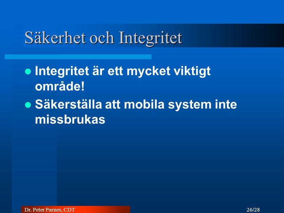 26/28 Dr. Peter Parnes, CDT Säkerhet och Integritet Integritet är ett mycket viktigt område.