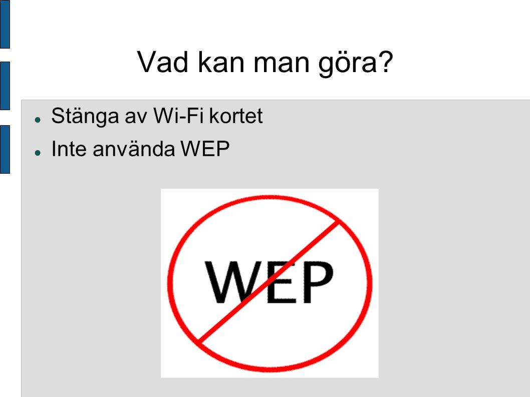 Vad kan man göra Stänga av Wi-Fi kortet Inte använda WEP