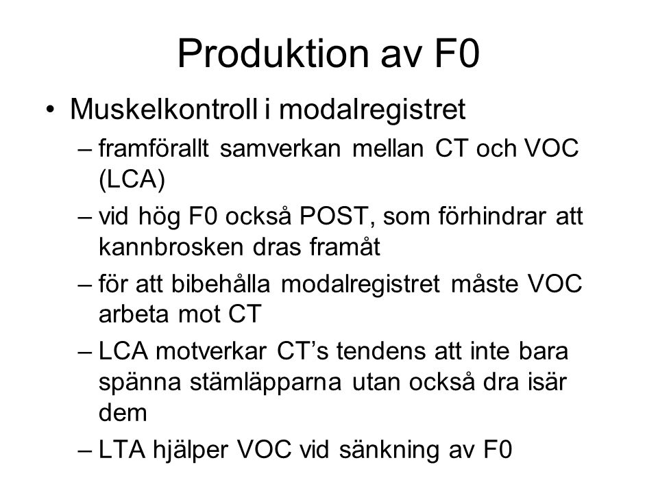 Produktion av F0 Tonhöjden –stiger/faller kontinuerligt, icke-abrupt, mjukt upp och ner vid topparna sång! –inte så stort krav på precision i normalt