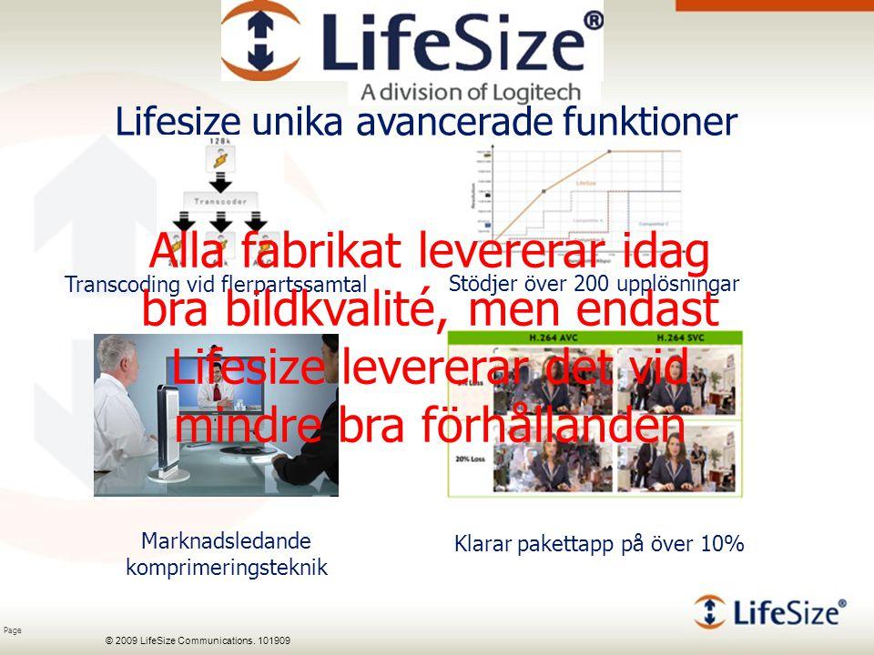 Page © 2009 LifeSize Communications. 101909 Lifesize unika avancerade funktioner Transcoding vid flerpartssamtal Stödjer över 200 upplösningar Marknad