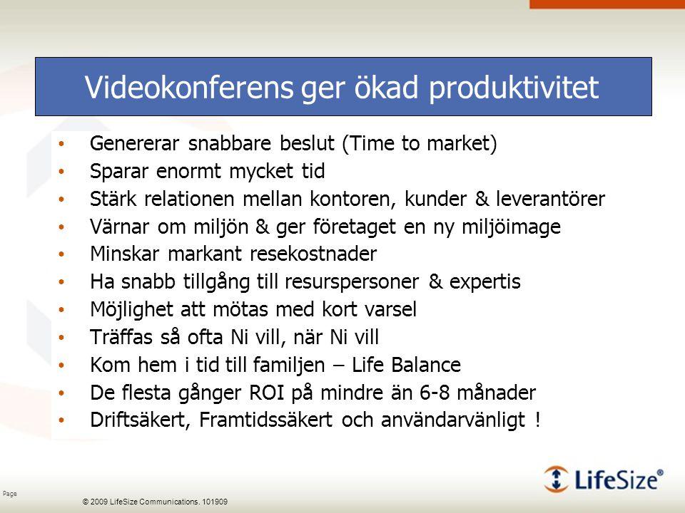Page © 2009 LifeSize Communications. 101909 Videokonferens ger ökad produktivitet Genererar snabbare beslut (Time to market) Sparar enormt mycket tid