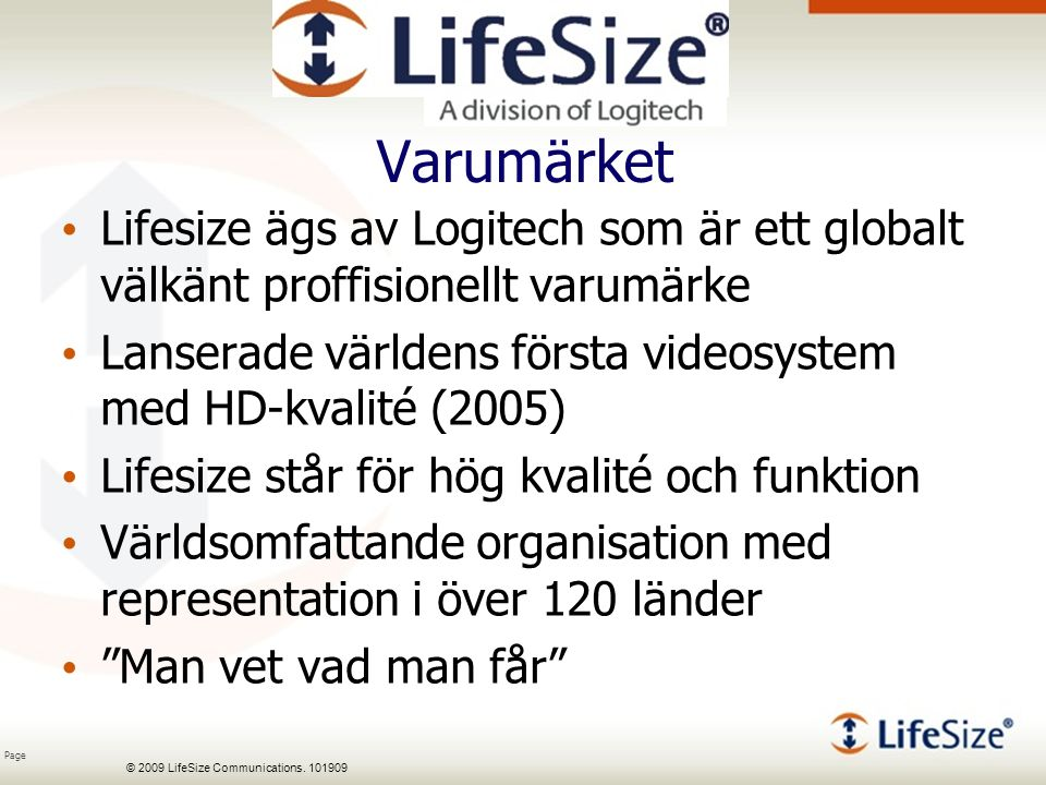 Page © 2009 LifeSize Communications. 101909 Varumärket Lifesize ägs av Logitech som är ett globalt välkänt proffisionellt varumärke Lanserade världens