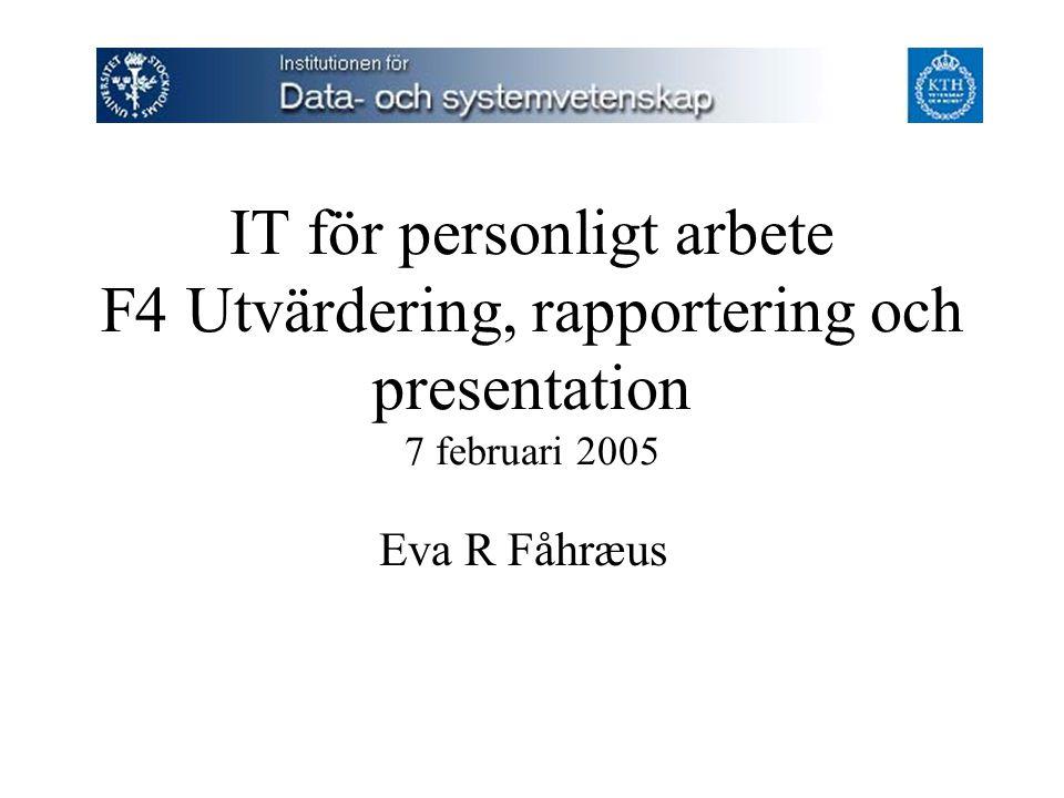 IT för personligt arbete F4 Utvärdering, rapportering och presentation 7 februari 2005 Eva R Fåhræus