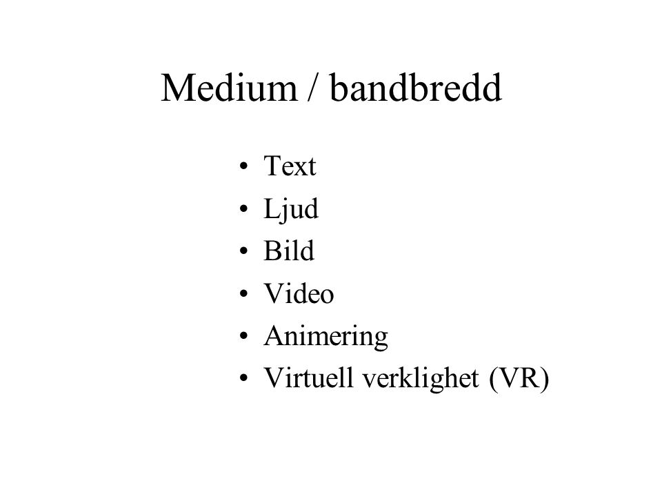 Medium / bandbredd Text Ljud Bild Video Animering Virtuell verklighet (VR)