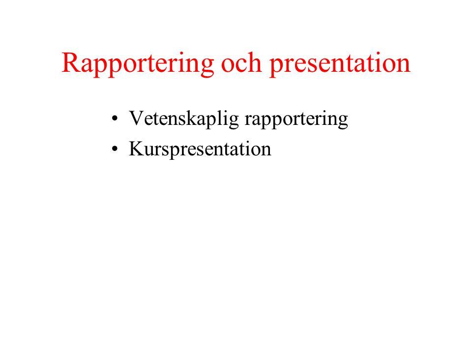 Rapportering och presentation Vetenskaplig rapportering Kurspresentation