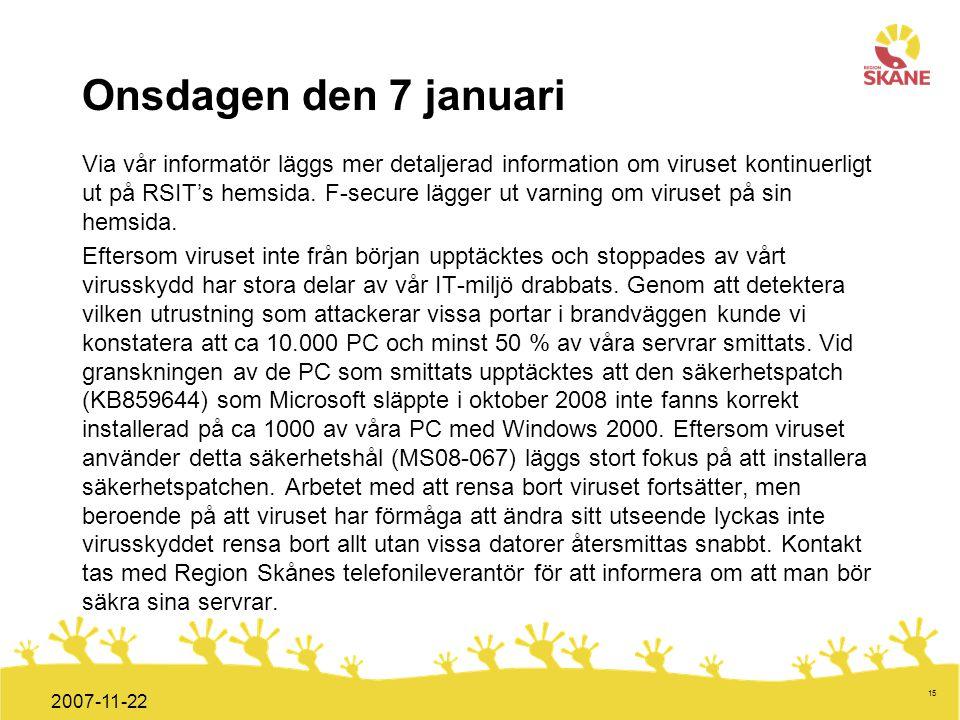 Förvaltningsledning Mål och handlingsplan ITT 2008 15 2007-11-22 Onsdagen den 7 januari Via vår informatör läggs mer detaljerad information om viruset