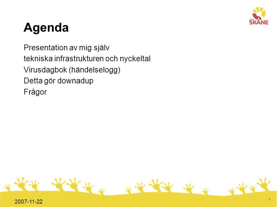 Förvaltningsledning Mål och handlingsplan ITT 2008 2 2007-11-22 Agenda Presentation av mig själv tekniska infrastrukturen och nyckeltal Virusdagbok (h