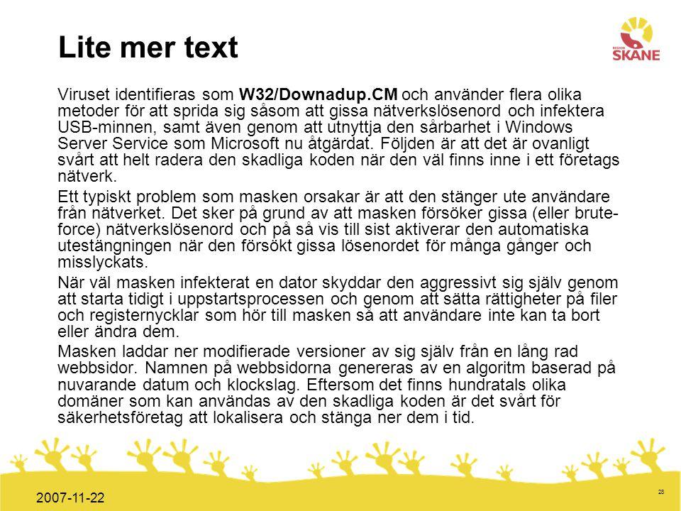 Förvaltningsledning Mål och handlingsplan ITT 2008 28 2007-11-22 Lite mer text Viruset identifieras som W32/Downadup.CM och använder flera olika metod