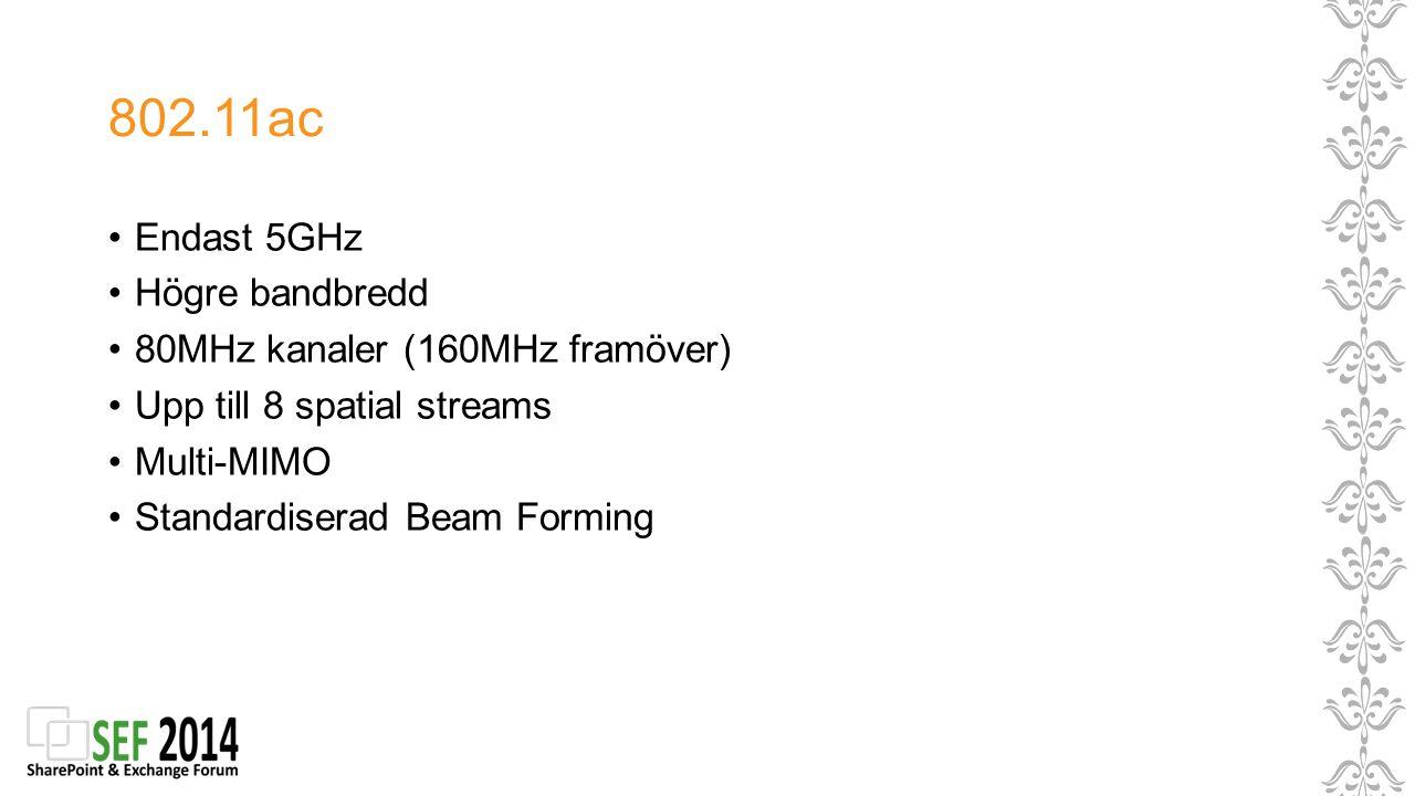 802.11ac Endast 5GHz Högre bandbredd 80MHz kanaler (160MHz framöver) Upp till 8 spatial streams Multi-MIMO Standardiserad Beam Forming